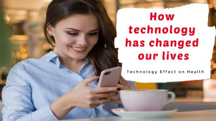 Technology Effect on Health - How technology has changed our lives