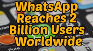 WhatsApp Reaches 2 Billion Users Worldwide