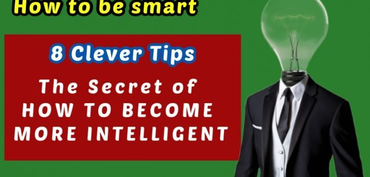 How to be smart or How to become more intelligent
