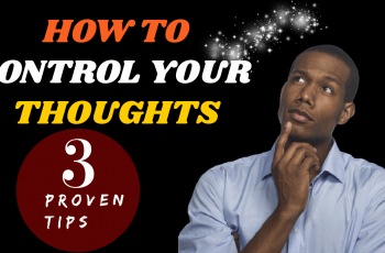 How to control your thoughts - 3 Proven Tips - Control Your Mind & Thoughts