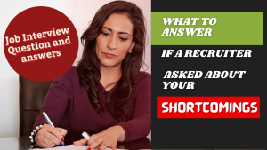 Interview strengths and weaknesses: What to answer if a Recruiter asked about your Shortcomings